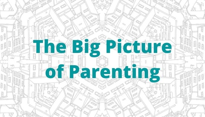 The Big Picture of Parenting
